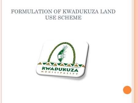 FORMULATION OF KWADUKUZA LAND USE SCHEME. CONTENT 1. KWADUKUZA OVERVIEW 2. LUMS BACKGROUND 3. CHALLENGES 4. PROCESS 5. SDF CONTEXT 6. KEY PROPOSALS 7.
