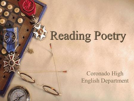 Reading Poetry Coronado High English Department. Read with a pencil  Read a poem with a pencil in your hand.  Mark it up; write in the margins; react.