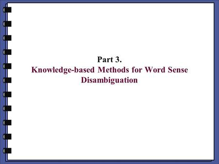 Part 3. Knowledge-based Methods for Word Sense Disambiguation.
