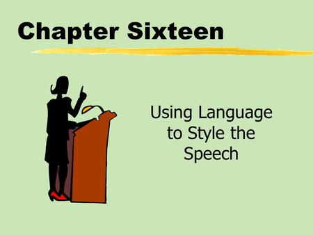 Chapter Sixteen Using Language to Style the Speech.