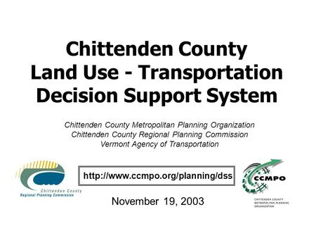 Chittenden County Land Use - Transportation Decision Support System  November 19, 2003 Chittenden County Metropolitan.