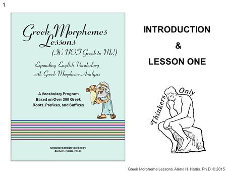 Greek Morpheme Lessons, Alene H. Harris, Ph.D. © 2015.