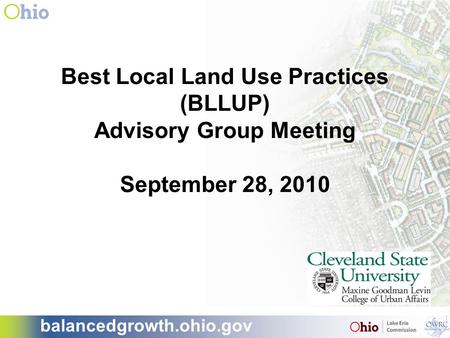 Balancedgrowth.ohio.gov Best Local Land Use Practices (BLLUP) Advisory Group Meeting September 28, 2010.