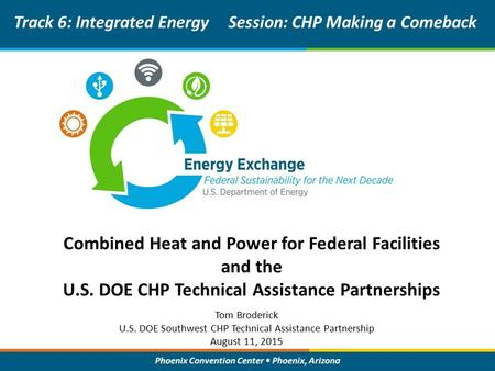 Phoenix Convention Center Phoenix, Arizona Combined Heat and Power for Federal Facilities and the U.S. DOE CHP Technical Assistance Partnerships Track.