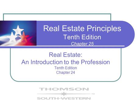 Real Estate Principles Tenth Edition Chapter 25 Real Estate: An Introduction to the Profession Tenth Edition Chapter 24.