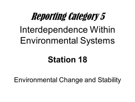 Environmental Change and Stability