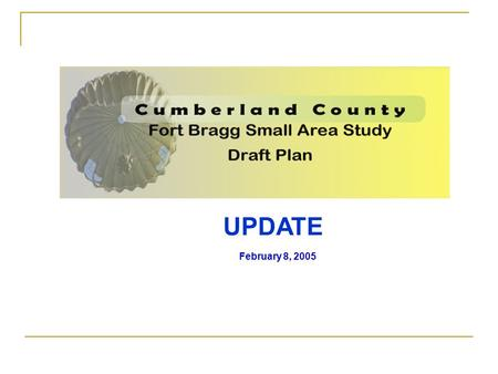 UPDATE February 8, 2005. DRAFT PRESENTATION OBJECTIVES 1.Quick Overview a.Definition of Study Area b.Joint Land Use Study (JLUS - Dept. of Commerce-May.