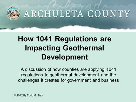 How 1041 Regulations are Impacting Geothermal Development A discussion of how counties are applying 1041 regulations to geothermal development and the.