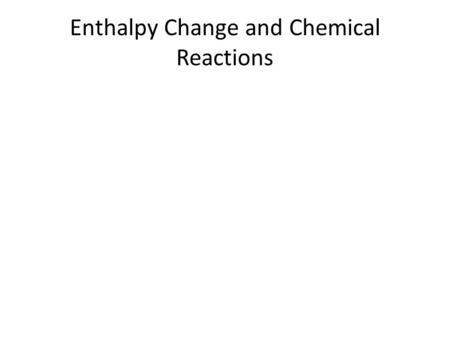 Enthalpy Change and Chemical Reactions. Some Examples of Enthalpy Change for Reactions: Thermochemical Equations: 2 C(s) + 2 H 2 (g)  C 2 H 4 (g) 