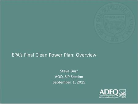 EPA's Final Clean Power Plan: Overview Steve Burr AQD, SIP Section September 1, 2015.