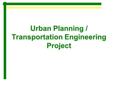 Urban Planning / Transportation Engineering Project.