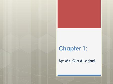 Chapter 1: By: Ms. Ola Al-arjani
