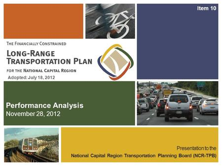 Performance Analysis Presentation to the National Capital Region Transportation Planning Board (NCR-TPB) November 28, 2012 Adopted: July 18, 2012 Item.