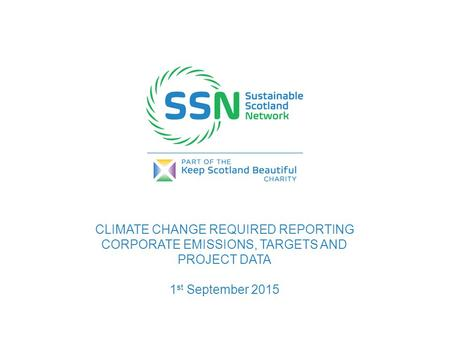 CLIMATE CHANGE REQUIRED REPORTING CORPORATE EMISSIONS, TARGETS AND PROJECT DATA 1 st September 2015.