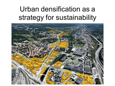 Urban densification as a strategy for sustainability.