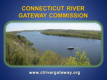 CONNECTICUT RIVER GATEWAY COMMISSION CONNECTICUT RIVER GATEWAY COMMISSION.