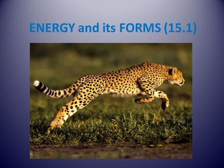 ENERGY and its FORMS (15.1). energy : the ability to do work work: the transfer of energy - energy is transferred by a force moving an object through.