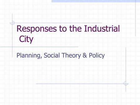 Responses to the Industrial City Planning, Social Theory & Policy.