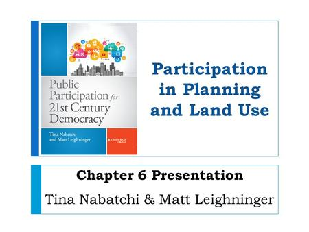 Participation in Planning and Land Use Chapter 6 Presentation Tina Nabatchi & Matt Leighninger.