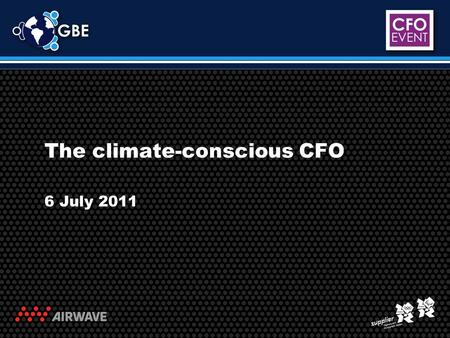 The climate-conscious CFO 6 July 2011. Workshop presenters: Parminder Dost (Chief Financial Officer, Airwave Solutions Ltd) Matthew Wetherall (Head of.