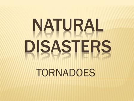 NATURAL DISASTERS TORNADOES.