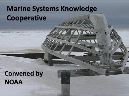 Marine Systems Knowledge Cooperative Convened by NOAA 1.
