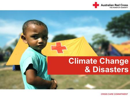 "Climate Change & Disasters. Climate Change and Disasters ""The report [Impacts, Adaptation & Vulnerability, IPCC 2007] confirms our worst fears – vulnerable."