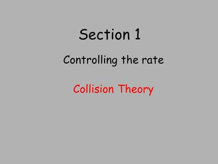 Section 1 Controlling the rate Collision Theory. LI To learn about the collision theory (a) S.C. By the end of this lesson you should be able to Using.