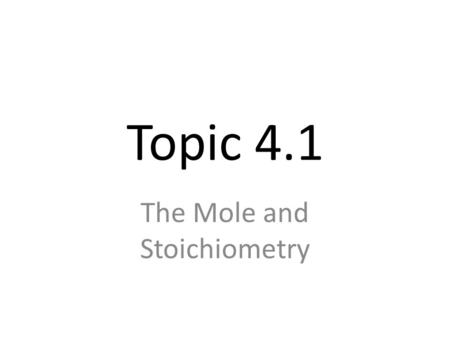 Topic 4.1 The Mole and Stoichiometry. 602,000,000,000,000,000,000,000 Individual atoms and molecules are too small to see and count individually. We keep.