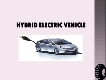 HYBRID ELECTRIC VEHICLE www.engineersportal.in.  A hybrid electric vehicle (HEV) augments an electric vehicle (EV) with a second source of power referred.
