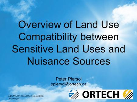 Overview of Land Use Compatibility between Sensitive Land Uses and Nuisance Sources Peter Piersol A&WMA/OPPI Land Use Compatibility.