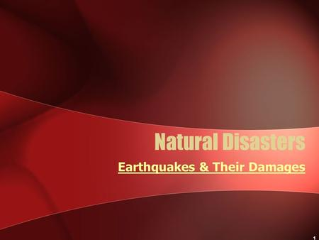 1 Natural Disasters Earthquakes & Their Damages. 2 San Francisco - 1906 M = 7.8; 3,000 killed.