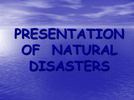 PRESENTATION OF NATURAL DISASTERS. DROUGHT A disaster when there is no rain for a long time.