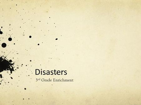 Disasters 3 rd Grade Enrichment. Disasters Section labeled Disasters starts on p. 218 in your books Read each short story Decide which you would like.