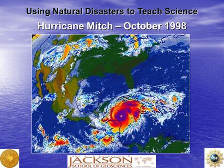 Hurricane Mitch – October 1998 Using Natural Disasters to Teach Science.