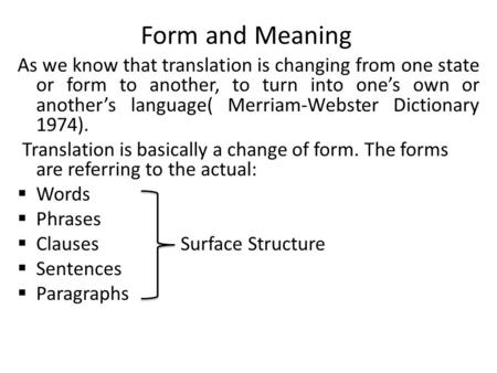 Form and Meaning As we know that translation is changing from one state or form to another, to turn into one's own or another's language( Merriam-Webster.
