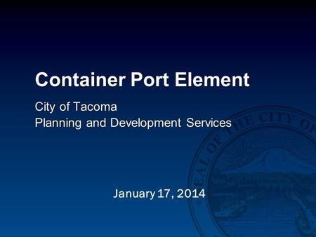 Container Port Element City of Tacoma Planning and Development Services January 17, 2014.