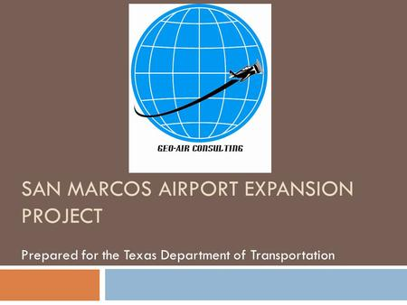 SAN MARCOS AIRPORT EXPANSION PROJECT Prepared for the Texas Department of Transportation.