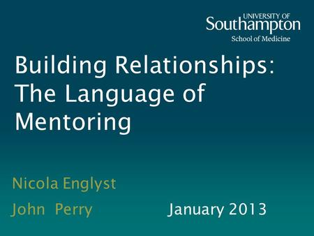 Building Relationships: The Language of Mentoring Nicola Englyst John PerryJanuary 2013.