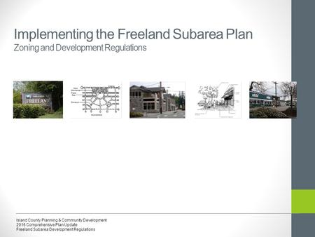 Implementing the Freeland Subarea Plan Zoning and Development Regulations Island County Planning & Community Development 2016 Comprehensive Plan Update.