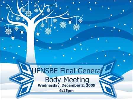 UFNSBE Final General Body Meeting Wednesday, December 2, 2009 6:15pm.