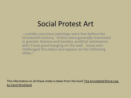 Social Protest Art …socially conscious paintings were few before the nineteenth century. Artists were generally interested in grander themes and besides,