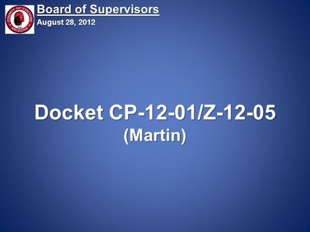 Docket CP-12-01/Z-12-05 (Martin) Board of Supervisors August 28, 2012.