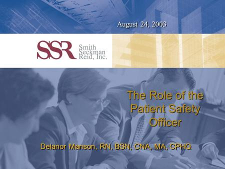 The Quality Colloquium Patient Safety Officer Training August 24, 2003 Delanor Manson, RN, BSN, CNA, MA, CPHQ The Role of the Patient Safety Officer.