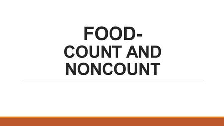 FOOD- COUNT AND NONCOUNT. FOOD