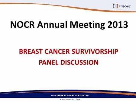NOCR Annual Meeting 2013 BREAST CANCER SURVIVORSHIP PANEL DISCUSSION.