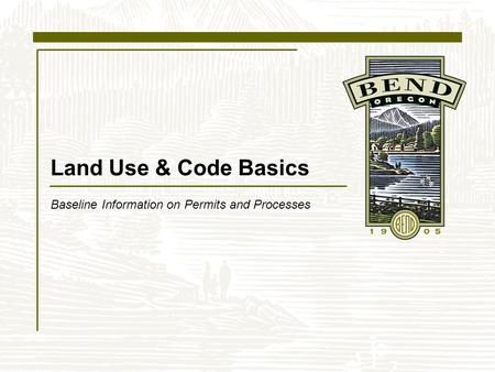 Land Use & Code Basics Baseline Information on Permits and Processes.