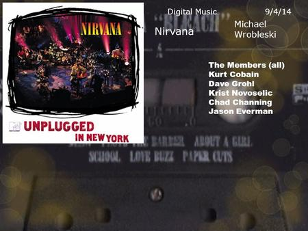 Michael Wrobleski Nirvana 9/4/14Digital Music The Members (all) Kurt Cobain Dave Grohl Krist Novoselic Chad Channing Jason Everman.