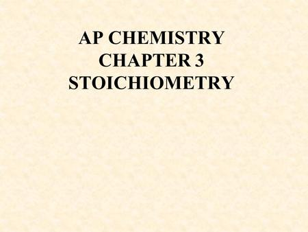 AP CHEMISTRY CHAPTER 3 STOICHIOMETRY. Average atomic mass- weighted average based on isotopic composition To calculate : % Isotope A (mass of A) + % Isotope.