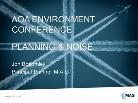 AOA ENVIRONMENT CONFERENCE PLANNING & NOISE Jon Bottomley Principal Planner M.A.G.